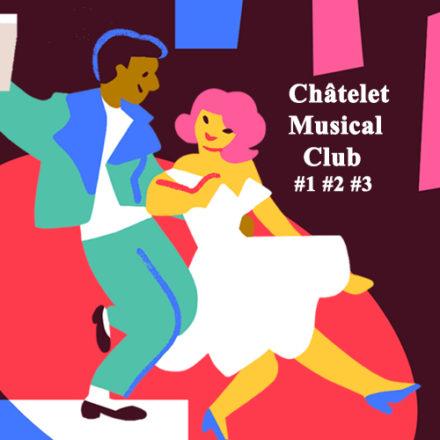 Châtelet Musical Club #1 #2 #3